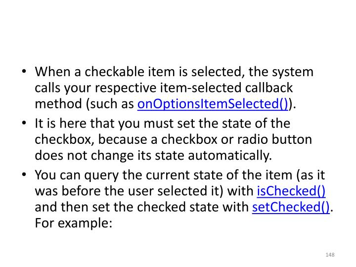 When a checkable item is selected, the system calls your respective item-selected callback method (such as