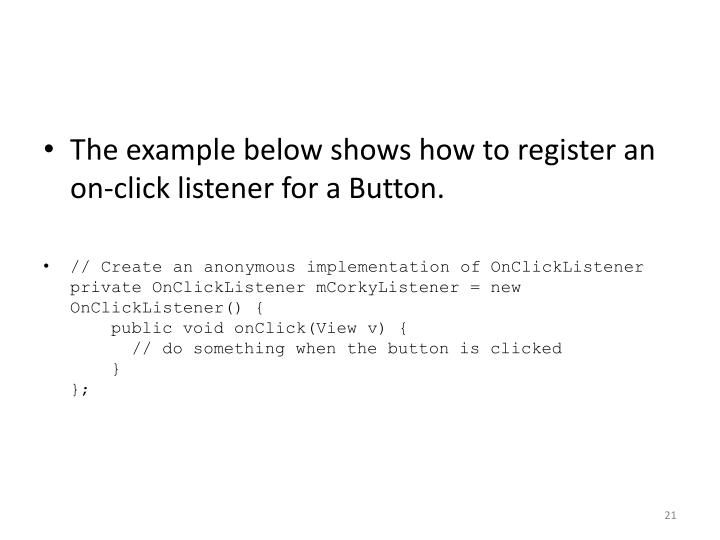The example below shows how to register an on-click listener for a Button.