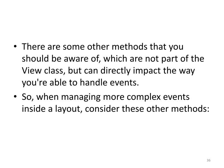 There are some other methods that you should be aware of, which are not part of the View class, but can directly impact the way you're able to handle events.