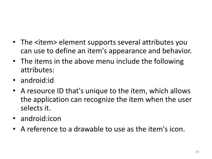 The <item> element supports several attributes you can use to define an item's appearance and behavior.