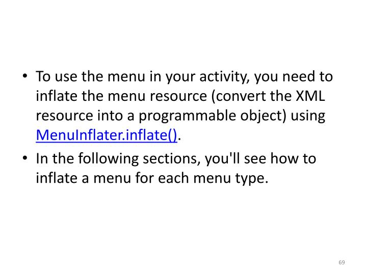 To use the menu in your activity, you need to inflate the menu resource (convert the XML resource into a programmable object) using