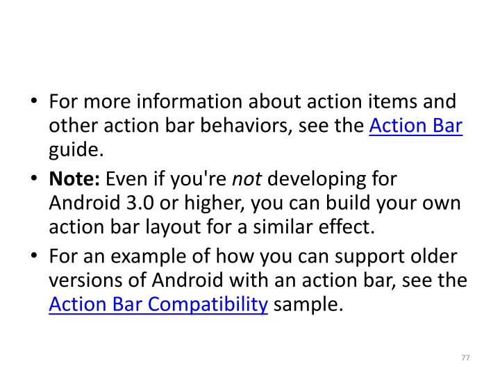 For more information about action items and other action bar behaviors, see the