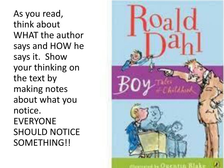 As you read, think about WHAT the author says and HOW he says it.  Show your thinking on the text by making notes about what you notice.  EVERYONE SHOULD NOTICE SOMETHING!!