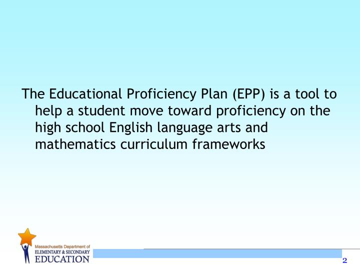 The Educational Proficiency Plan (EPP) is a tool to help a student move toward proficiency on the hi...