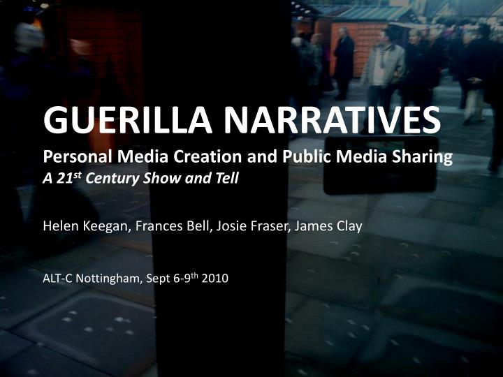 guerilla narratives personal media creation and public media sharing a 21 st century show and tell n.