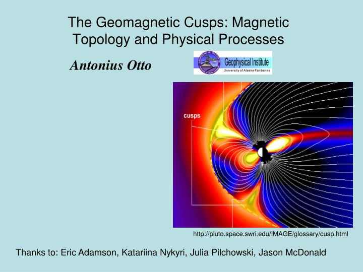 the geomagnetic cusps magnetic topology and physical processes n.