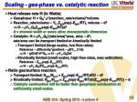scaling gas phase vs catalytic reaction