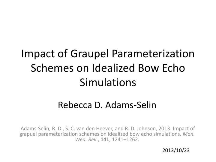 impact of graupel parameterization schemes on idealized bow echo simulations n.