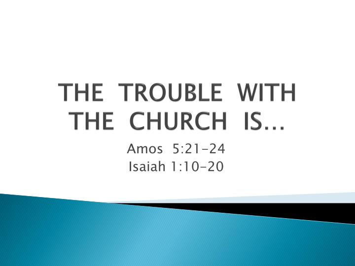 The trouble with the church is