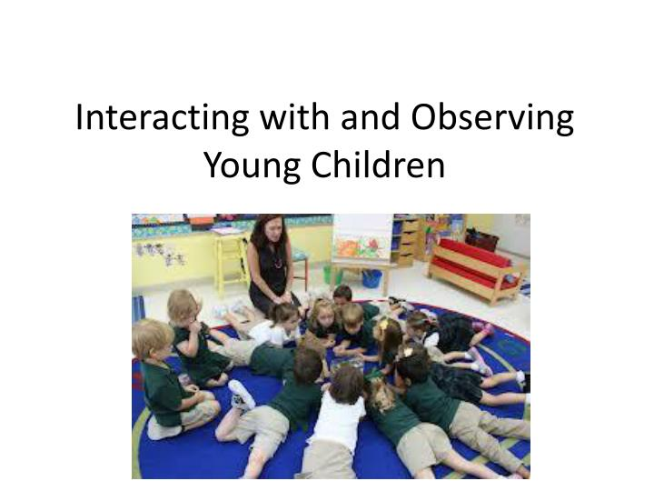interacting with and observing young children n.