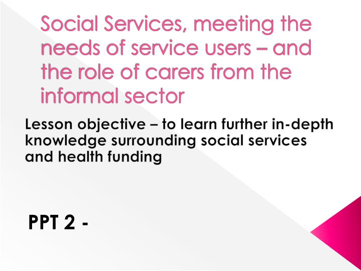 social services meeting the needs of service users and the role of carers from the informal sector n.