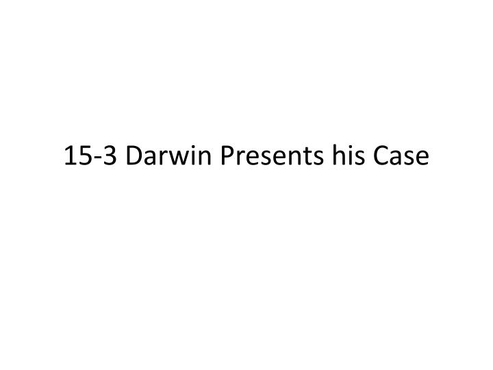 15 3 darwin presents his case n.