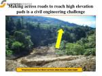 making access roads to reach high elevation pads is a civil engineering challenge