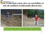 near geothermal system there are possibilities of soft soil condition geothermally altered clay