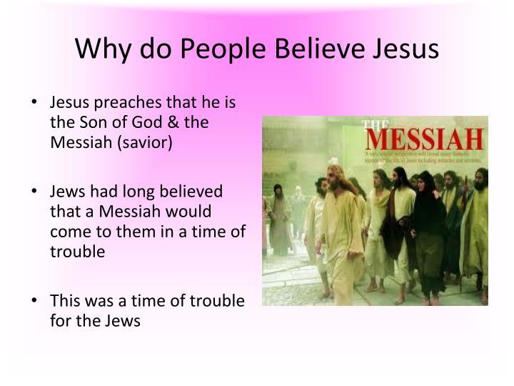 Why do People Believe Jesus