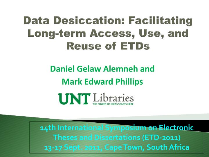 data desiccation facilitating long term access use and reuse of etds n.