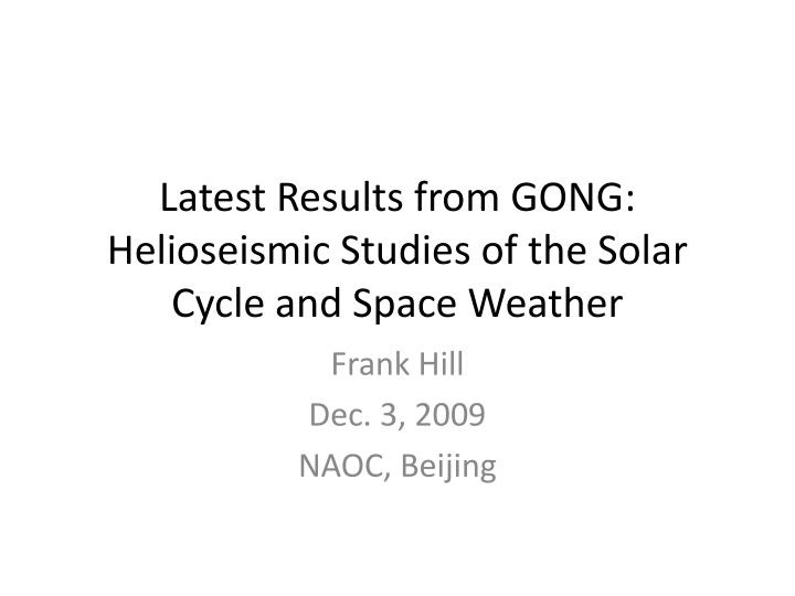 latest results from gong helioseismic studies of the solar cycle and space weather