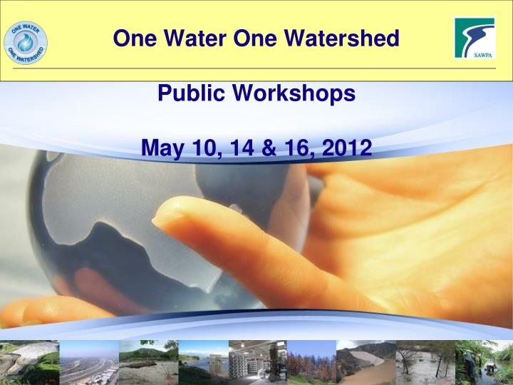 one water one watershed public workshops may 10 14 16 2012 n.