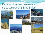 pictures of people animals and cities surrounding lake baikal
