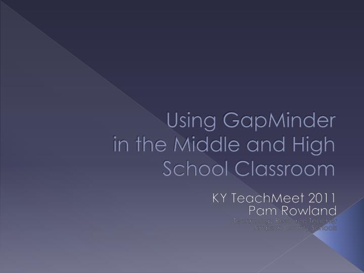 using gapminder in the middle and high school classroom n.