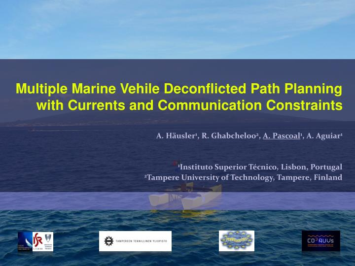 multiple marine vehile deconflicted path planning with currents and communication constraints n.