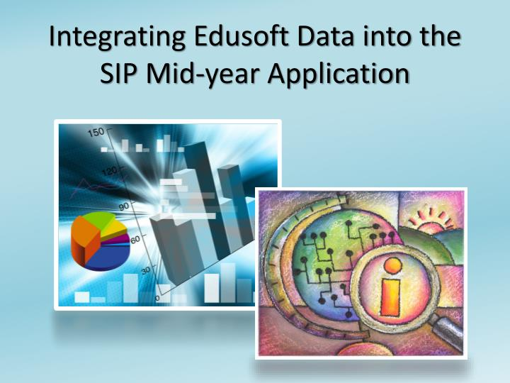 integrating edusoft data into the sip mid year application n.