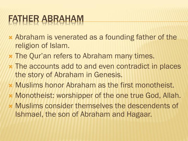 Abraham is venerated as a founding father of the religion of Islam.