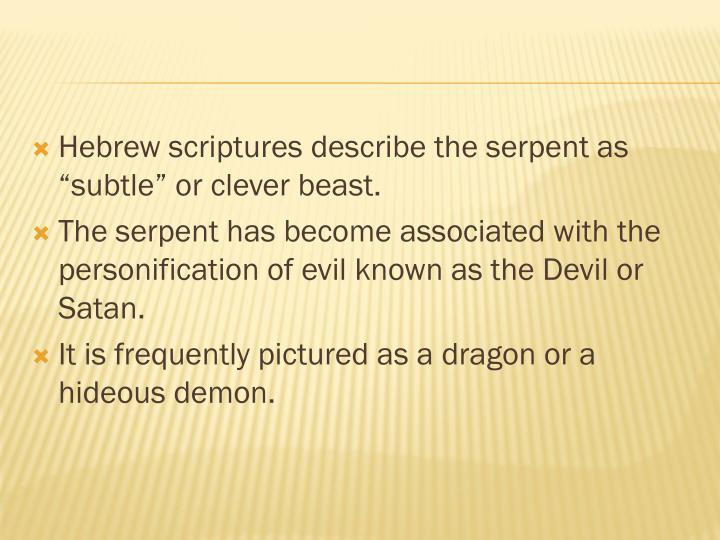 "Hebrew scriptures describe the serpent as ""subtle"" or clever beast."