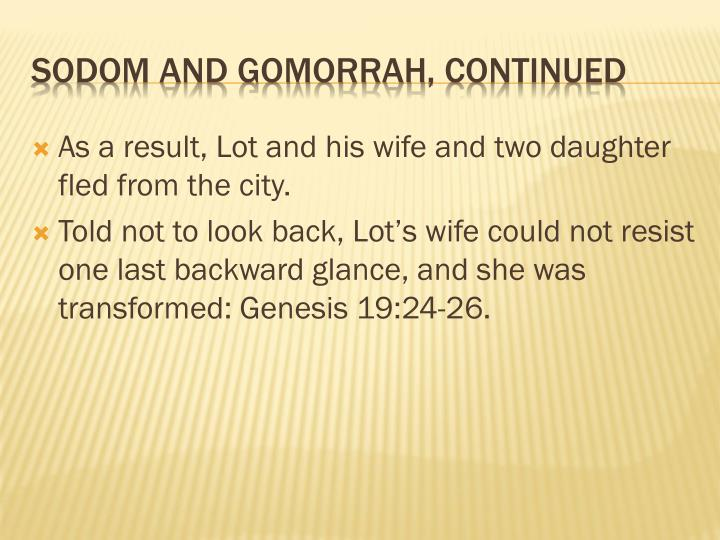 As a result, Lot and his wife and two daughter fled from the city.