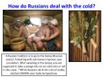 how do russians deal with the cold