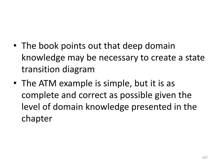 The book points out that deep domain knowledge may be necessary to create a state transition diagram