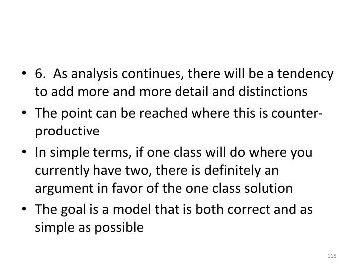6.  As analysis continues, there will be a tendency to add more and more detail and distinctions