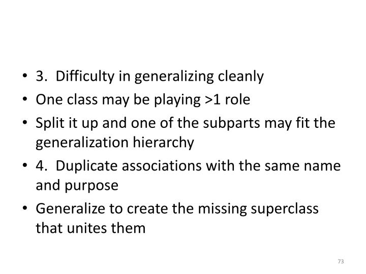3.  Difficulty in generalizing cleanly