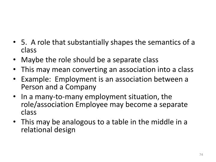 5.  A role that substantially shapes the semantics of a class