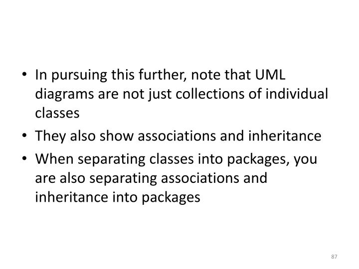 In pursuing this further, note that UML diagrams are not just collections of individual classes