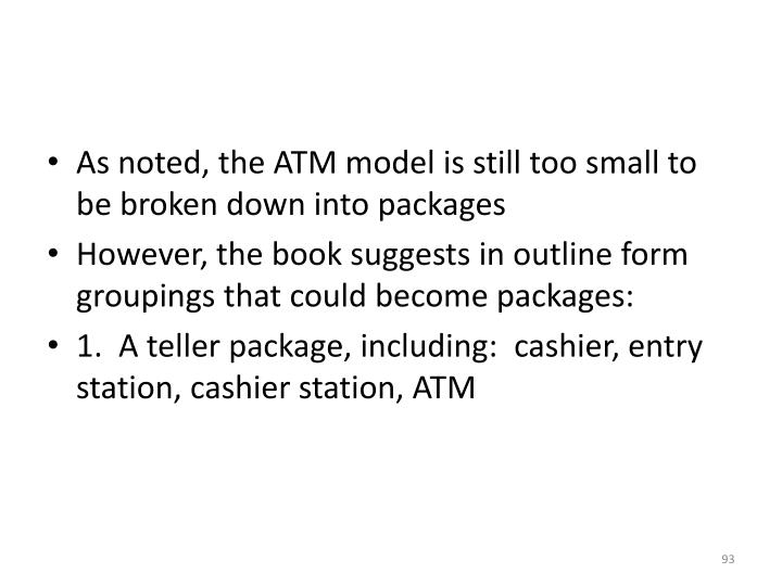 As noted, the ATM model is still too small to be broken down into packages