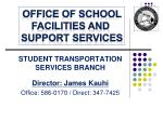 student transportation services branch director james kauhi office 586 0170 direct 347 7425