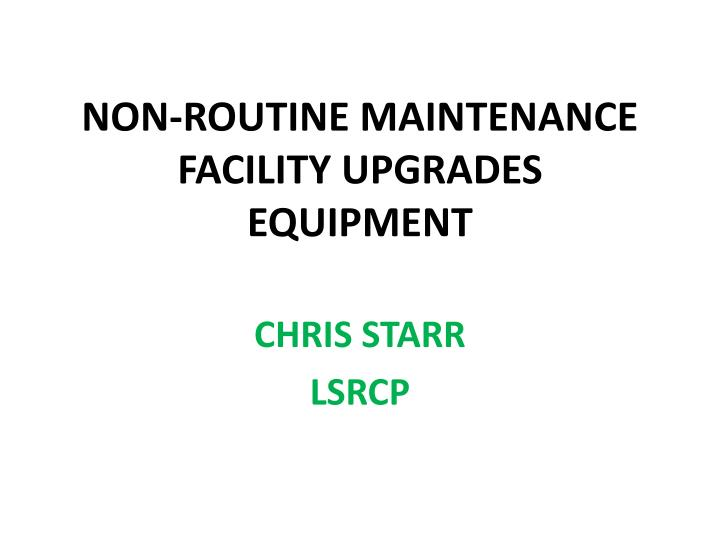 non routine maintenance facility upgrades equipment n.