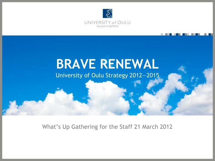brave renewal university of oulu strategy 2012 2015 n.