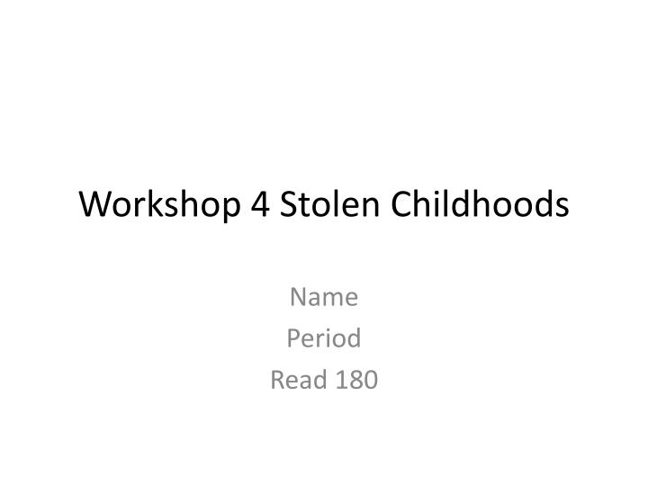 workshop 4 stolen childhoods n.