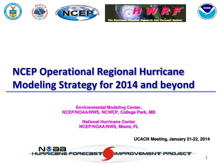 ncep operational regional hurricane modeling strategy for 2014 and beyond n.