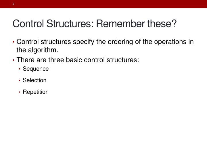 Control Structures: Remember these?