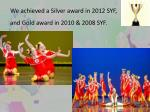 we achieved a silver award in 2012 syf and gold award in 2010 2008 syf