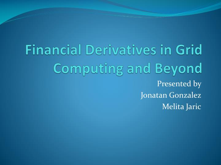 financial derivatives in grid computing and beyond n.