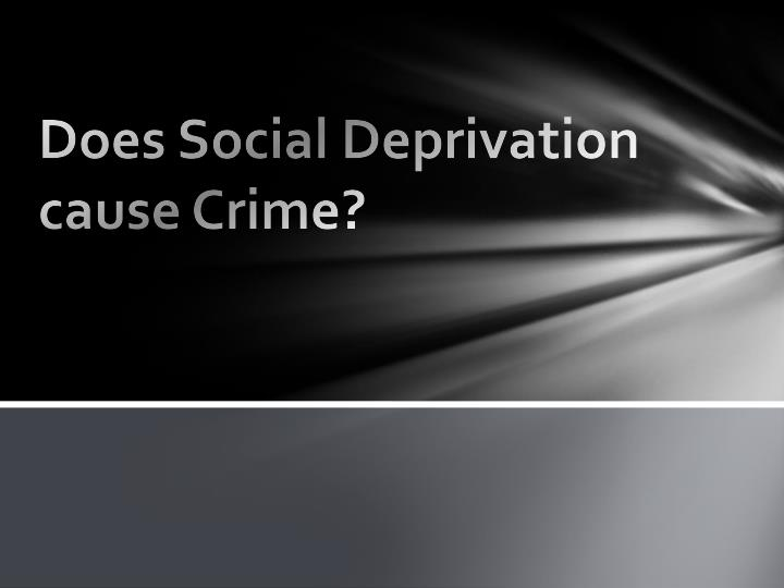 does social deprivation cause crime n.