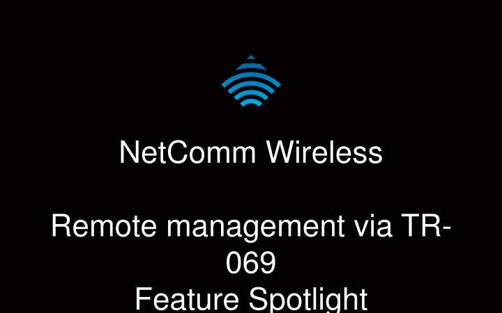 netcomm wireless remote management via tr 069 feature spotlight n.