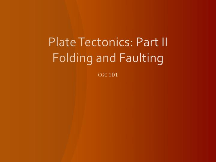 plate tectonics part ii folding and faulting n.
