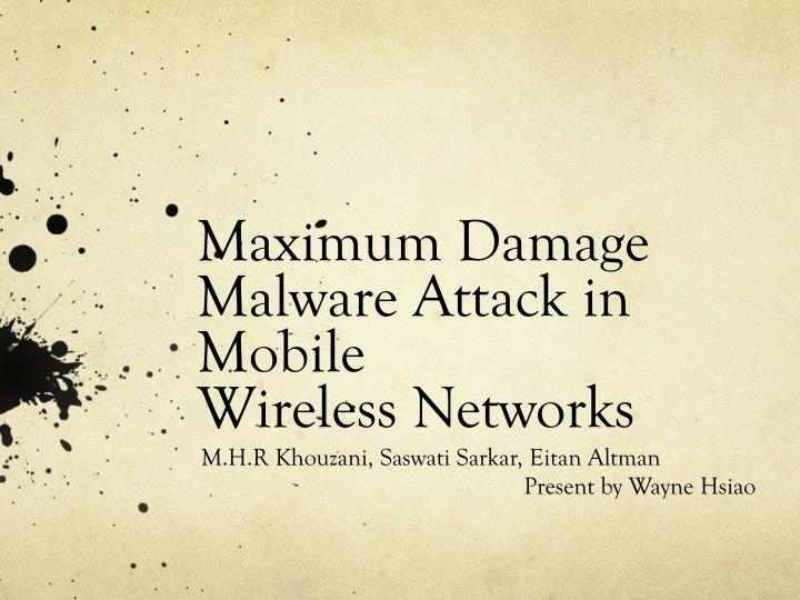 maximum damage malware attack in mobile wireless networks n.