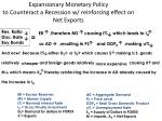 expansionary monetary policy to counteract a recession w reinforcing effect on net exports