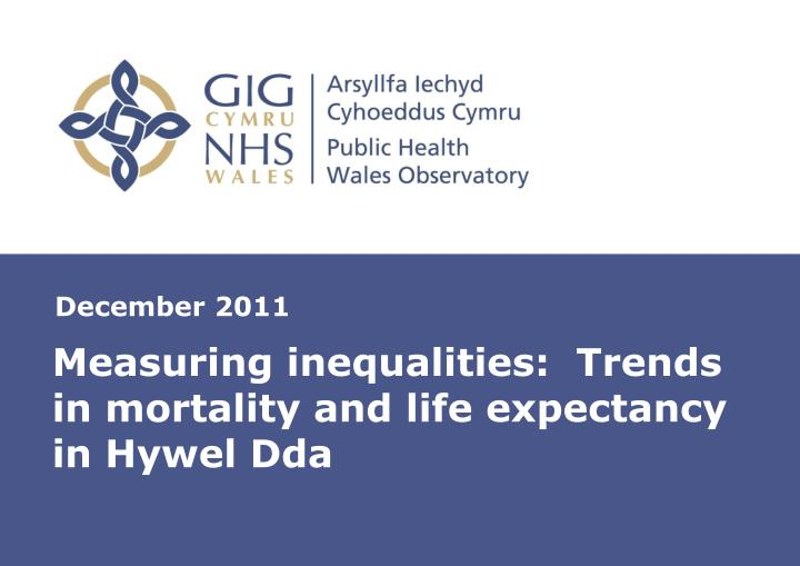measuring inequalities trends in mortality and life expectancy in hywel dda n.